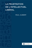 /livre_paul-aubert-la-frustration-de-l-intellectuel-liberal_9782351220511.htm